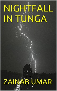 # # # NIGHTFALL IN TUNGA BY ZAINAB UMAR